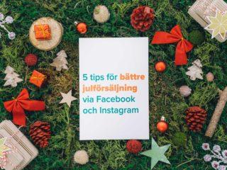 5 sätt att förbättra försäljningen inför jul med Facebook och Instagram
